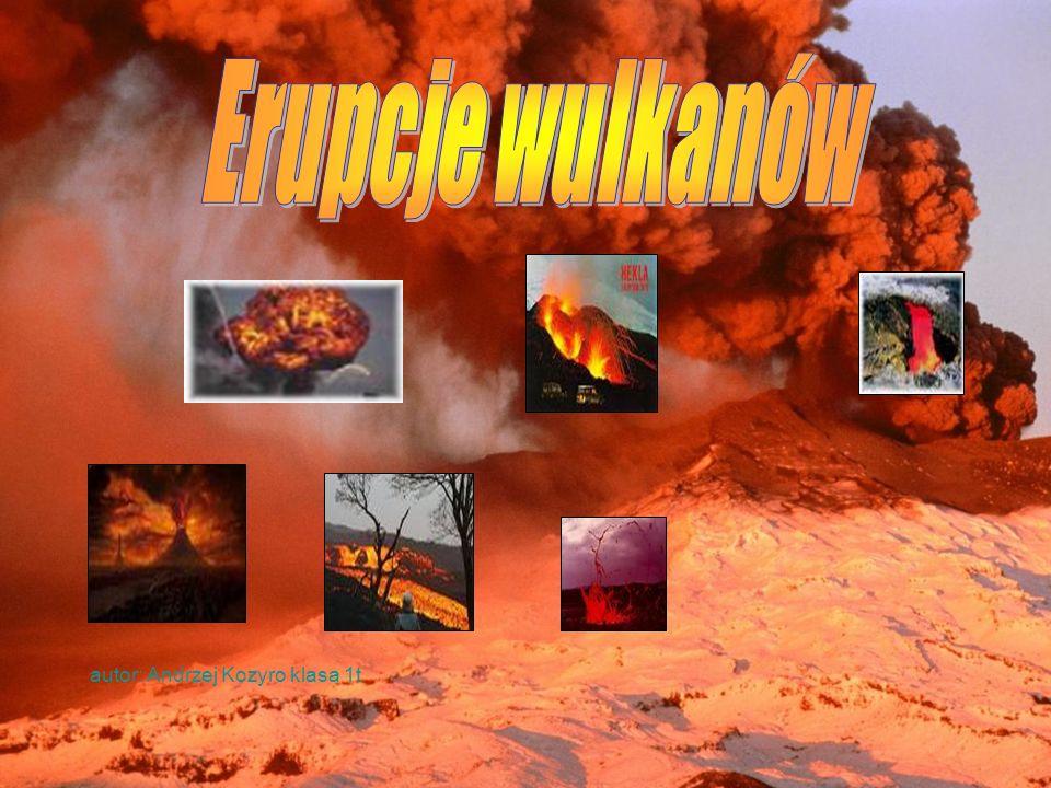 Erupcje wulkanów autor: Andrzej Kozyro klasa 1t