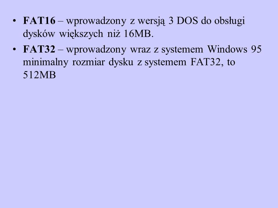 FAT16 – wprowadzony z wersją 3 DOS do obsługi dysków większych niż 16MB.
