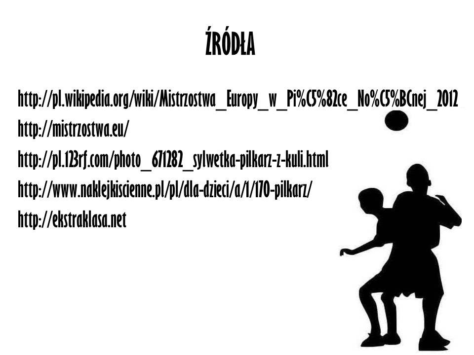 ŹRÓDŁA http://pl.wikipedia.org/wiki/Mistrzostwa_Europy_w_Pi%C5%82ce_No%C5%BCnej_2012. http://mistrzostwa.eu/