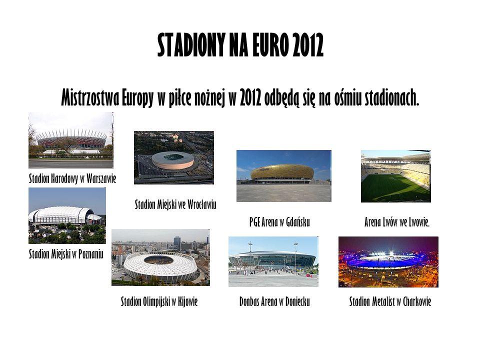 STADIONY NA EURO 2012 Mistrzostwa Europy w piłce nożnej w 2012 odbędą się na ośmiu stadionach. Stadion Narodowy w Warszawie.