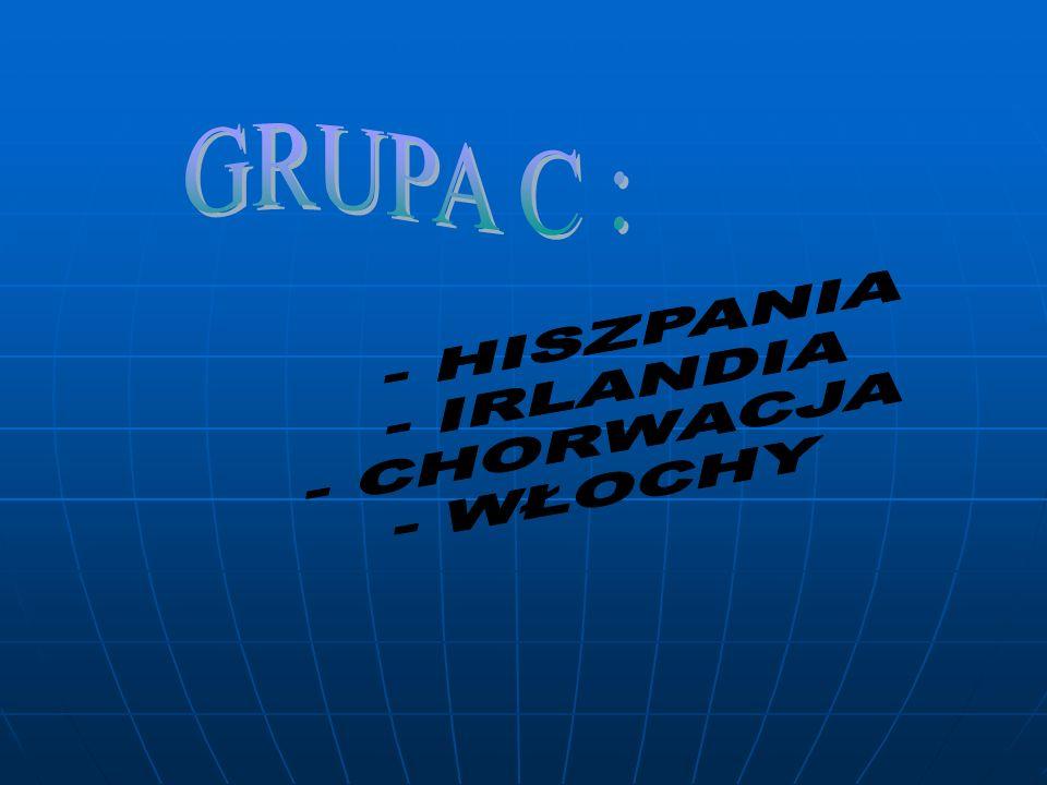 GRUPA C : - HISZPANIA - IRLANDIA - CHORWACJA - WŁOCHY