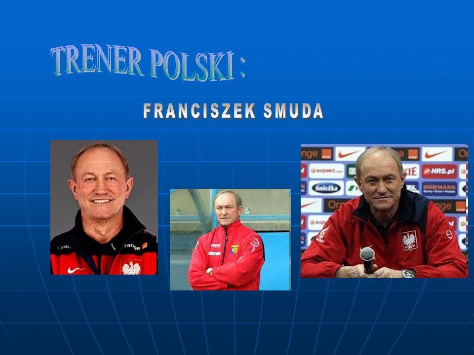 TRENER POLSKI : FRANCISZEK SMUDA