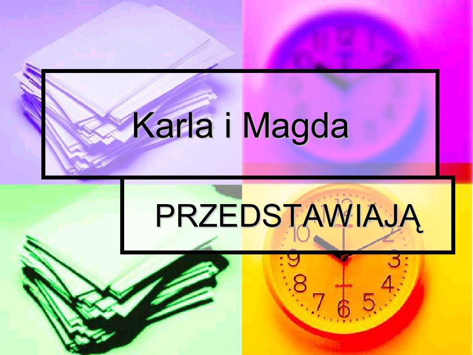 Karla i Magda PRZEDSTAWIAJĄ