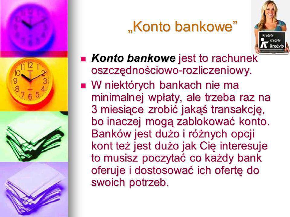 """""""Konto bankowe Konto bankowe jest to rachunek oszczędnościowo-rozliczeniowy."""