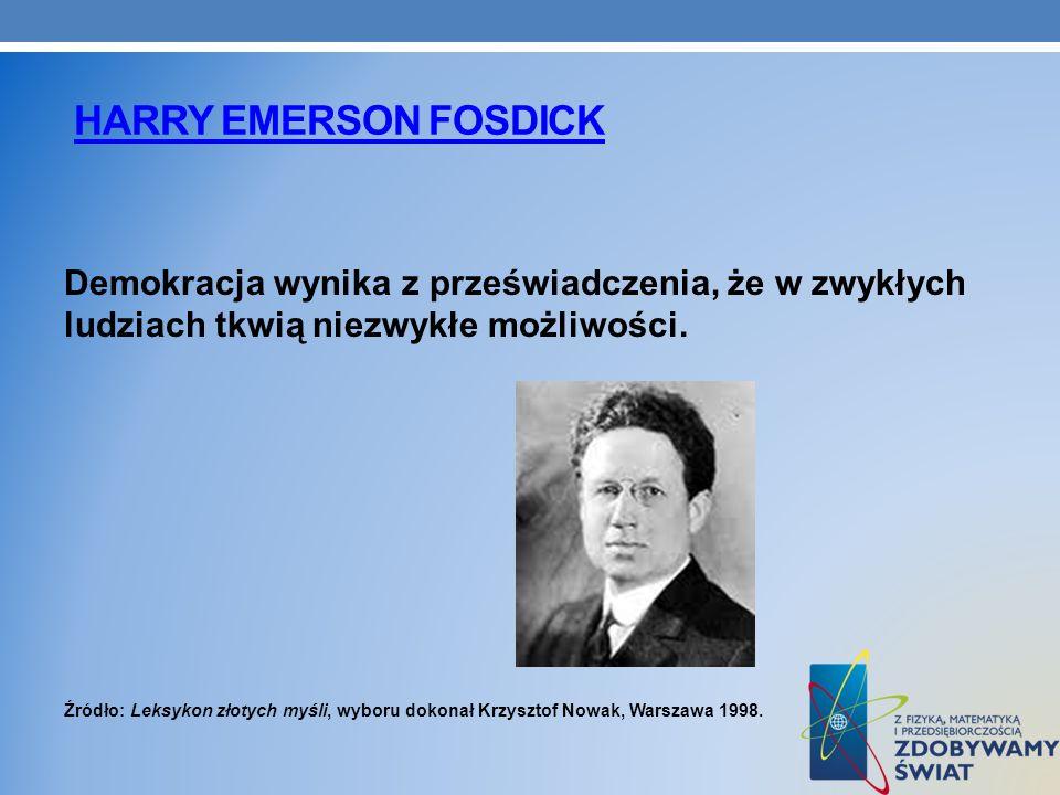 Harry Emerson Fosdick Demokracja wynika z przeświadczenia, że w zwykłych ludziach tkwią niezwykłe możliwości.