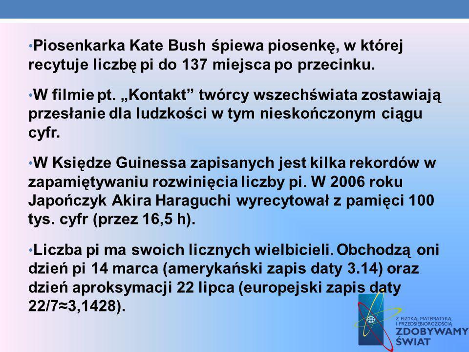 Piosenkarka Kate Bush śpiewa piosenkę, w której recytuje liczbę pi do 137 miejsca po przecinku.