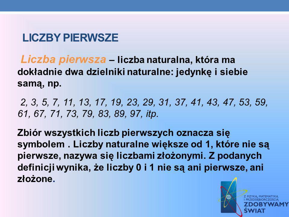 Liczby pierwsze Liczba pierwsza – liczba naturalna, która ma dokładnie dwa dzielniki naturalne: jedynkę i siebie samą, np.