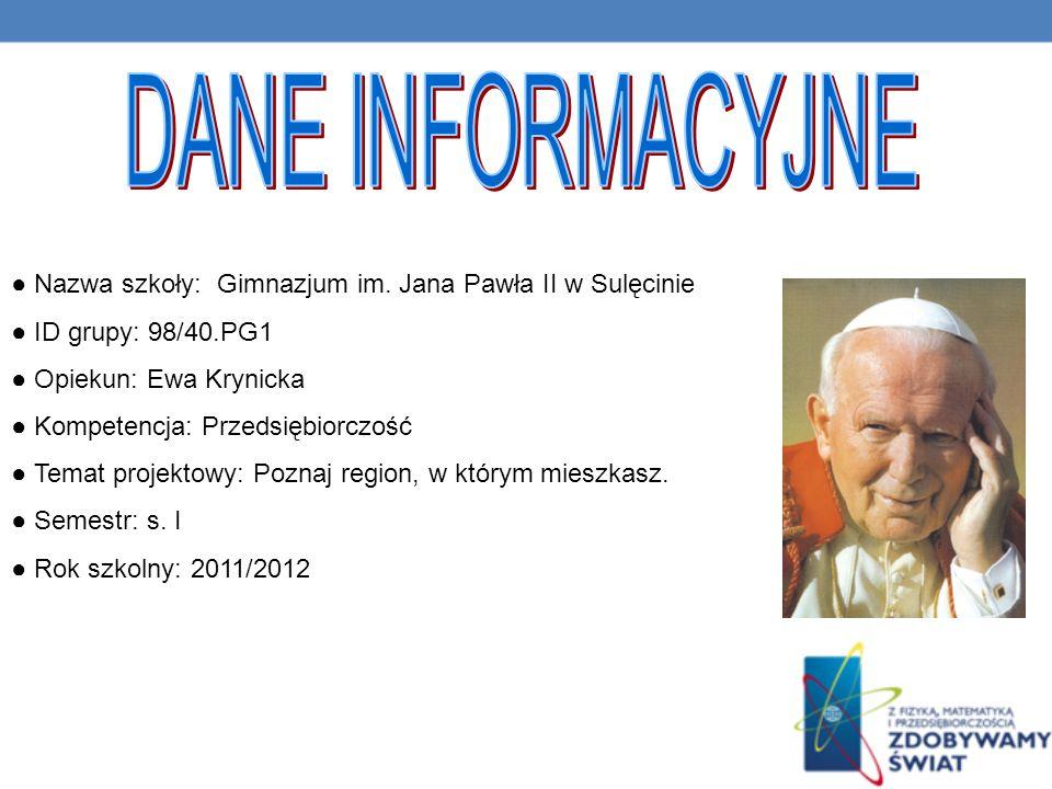 DANE INFORMACYJNE ● Nazwa szkoły: Gimnazjum im. Jana Pawła II w Sulęcinie. ● ID grupy: 98/40.PG1.