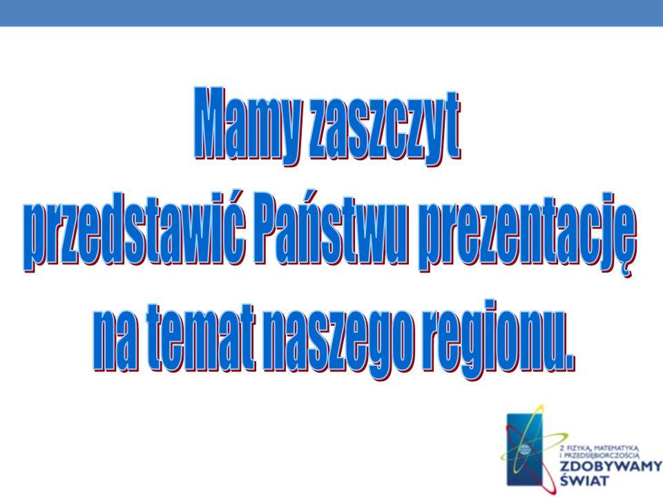 przedstawić Państwu prezentację na temat naszego regionu.