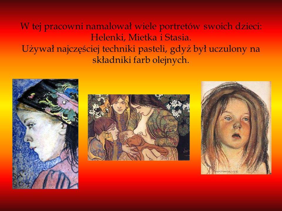 W tej pracowni namalował wiele portretów swoich dzieci: Helenki, Mietka i Stasia.