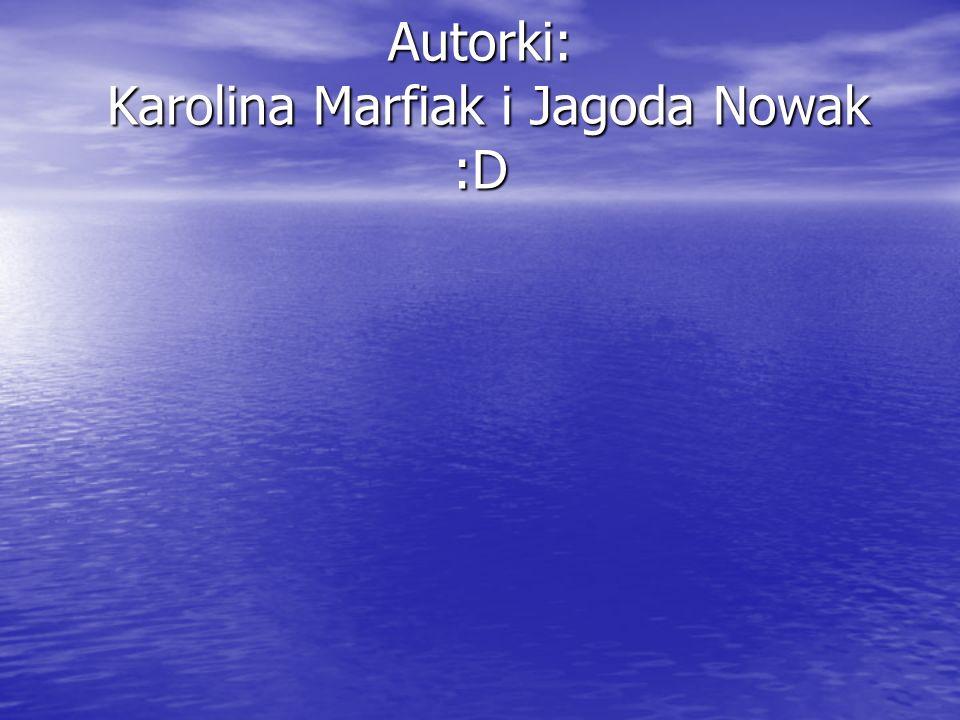 Autorki: Karolina Marfiak i Jagoda Nowak :D