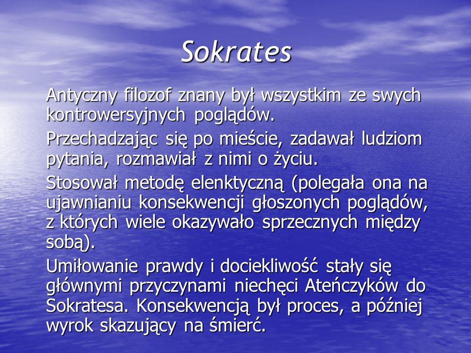 Sokrates Antyczny filozof znany był wszystkim ze swych kontrowersyjnych poglądów.