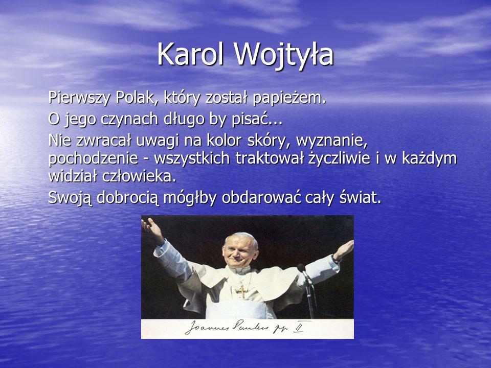 Karol Wojtyła Pierwszy Polak, który został papieżem.