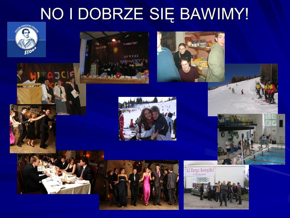 NO I DOBRZE SIĘ BAWIMY!