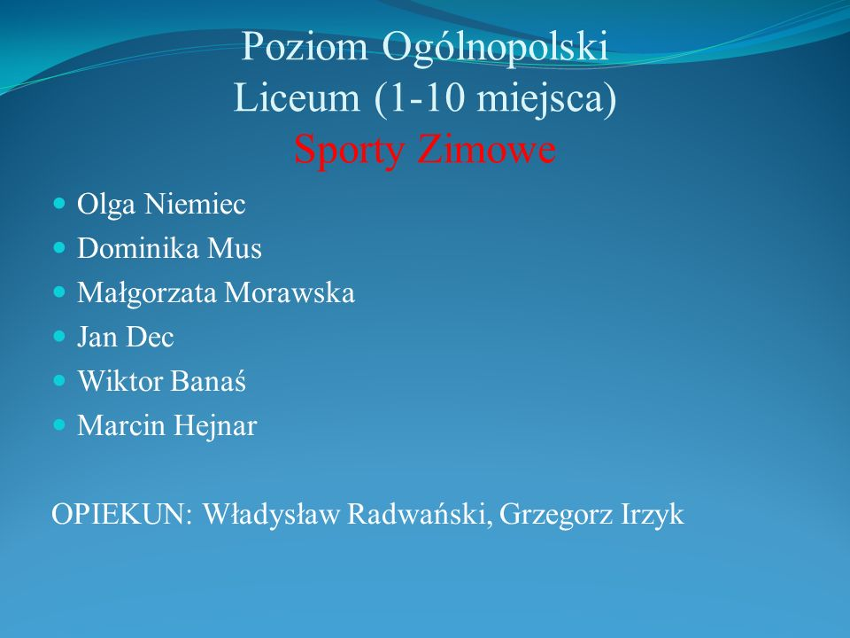 Poziom Ogólnopolski Liceum (1-10 miejsca) Sporty Zimowe