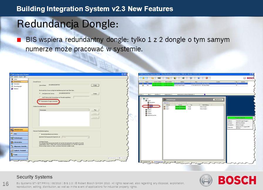 Redundancja Dongle: BIS wspiera redundantny dongle: tylko 1 z 2 dongle o tym samym numerze może pracować w systemie.