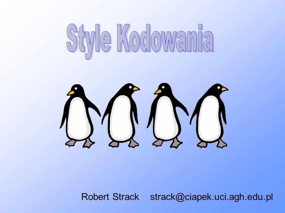 Style Kodowania Robert Strack strack@ciapek.uci.agh.edu.pl