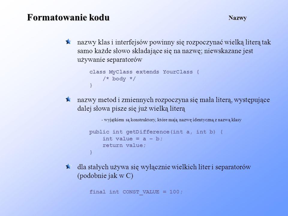 Formatowanie kodu Nazwy. nazwy klas i interfejsów powinny się rozpoczynać wielką literą tak.