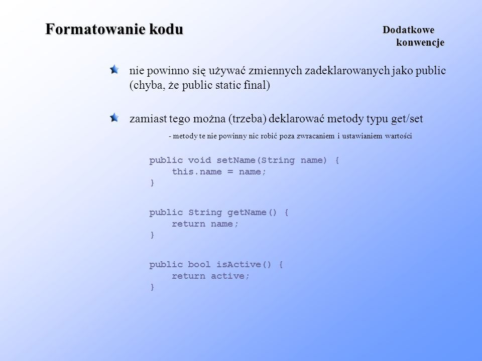 Formatowanie koduDodatkowe. konwencje. nie powinno się używać zmiennych zadeklarowanych jako public.
