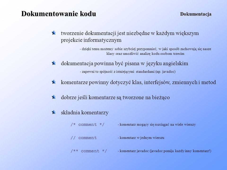Dokumentowanie kodu Dokumentacja. tworzenie dokumentacji jest niezbędne w każdym większym projekcie informatycznym.