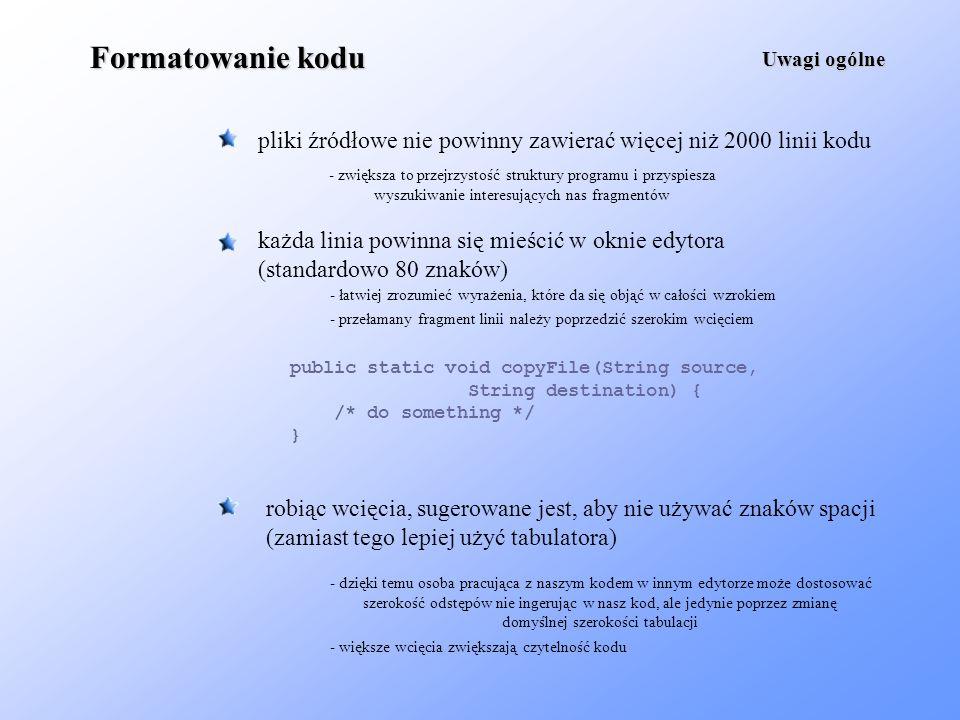 Formatowanie kodu Uwagi ogólne. pliki źródłowe nie powinny zawierać więcej niż 2000 linii kodu.