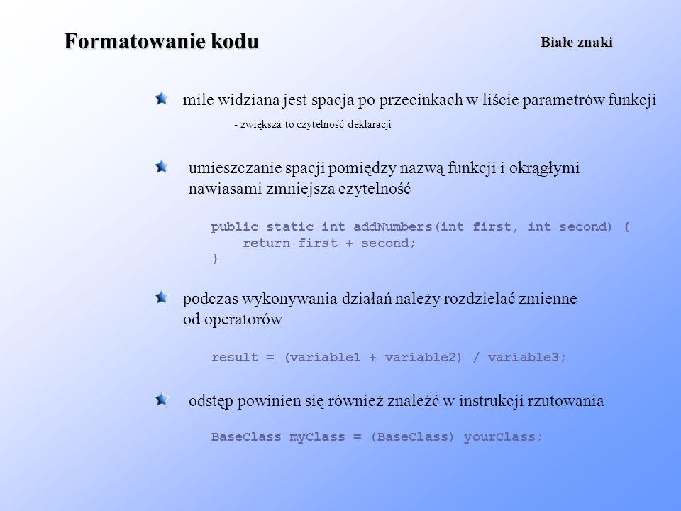 Formatowanie koduBiałe znaki. mile widziana jest spacja po przecinkach w liście parametrów funkcji.