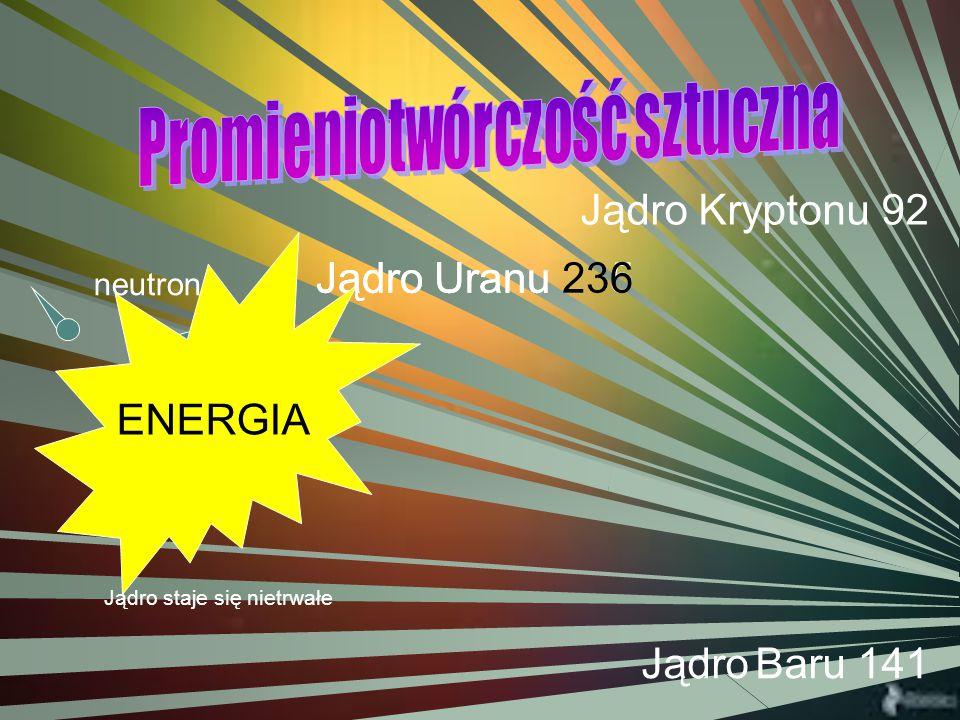 Jądro Kryptonu 92 ENERGIA Jądro Uranu 236 Jądro Uranu 235