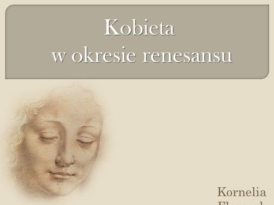 Kobieta w okresie renesansu Kornelia Florczak
