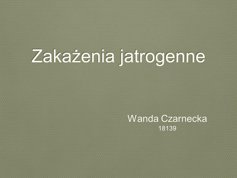 Zakażenia jatrogenne Wanda Czarnecka 18139