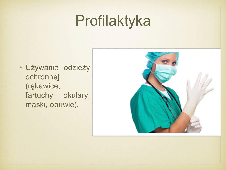 Profilaktyka Używanie odzieży ochronnej (rękawice, fartuchy, okulary, maski, obuwie).
