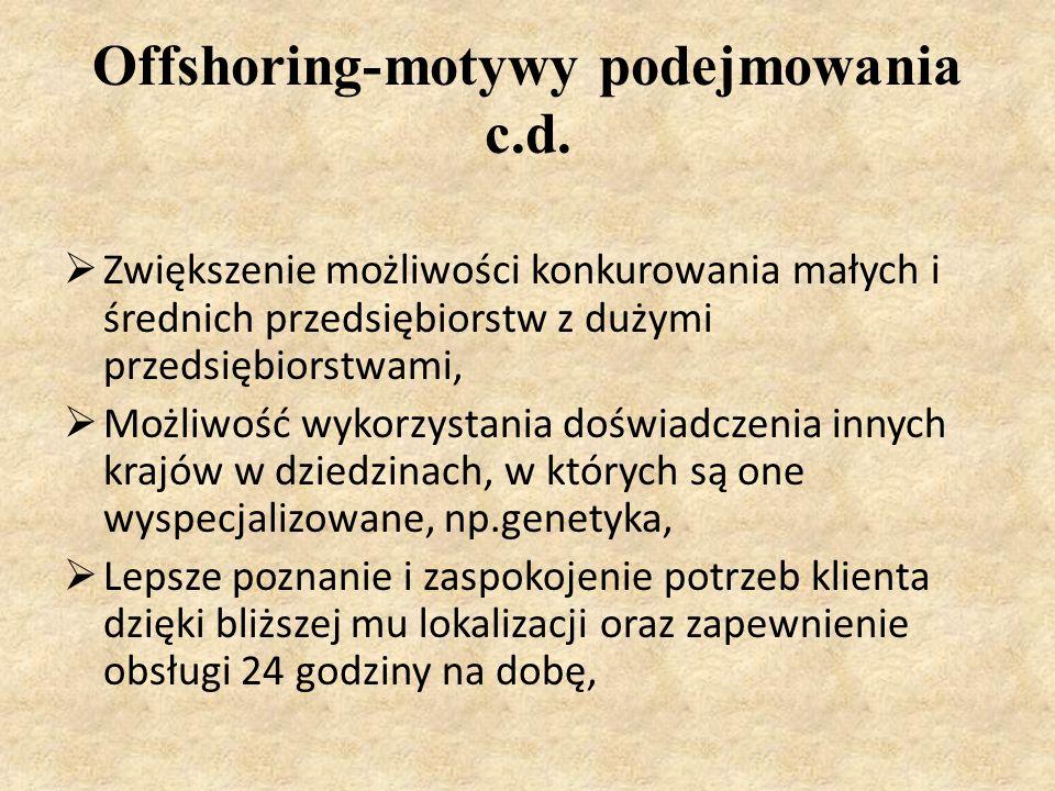 Offshoring-motywy podejmowania c.d.