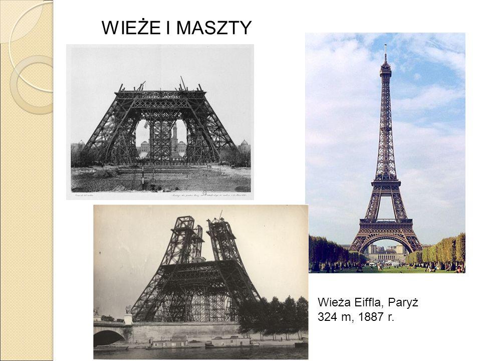 WIEŻE I MASZTY Wieża Eiffla, Paryż 324 m, 1887 r.
