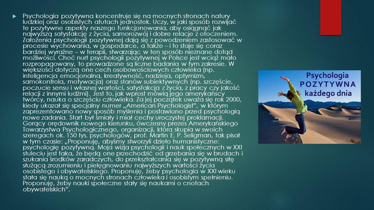Psychologia pozytywna koncentruje się na mocnych stronach natury ludzkiej oraz osobistych atutach jednostek.