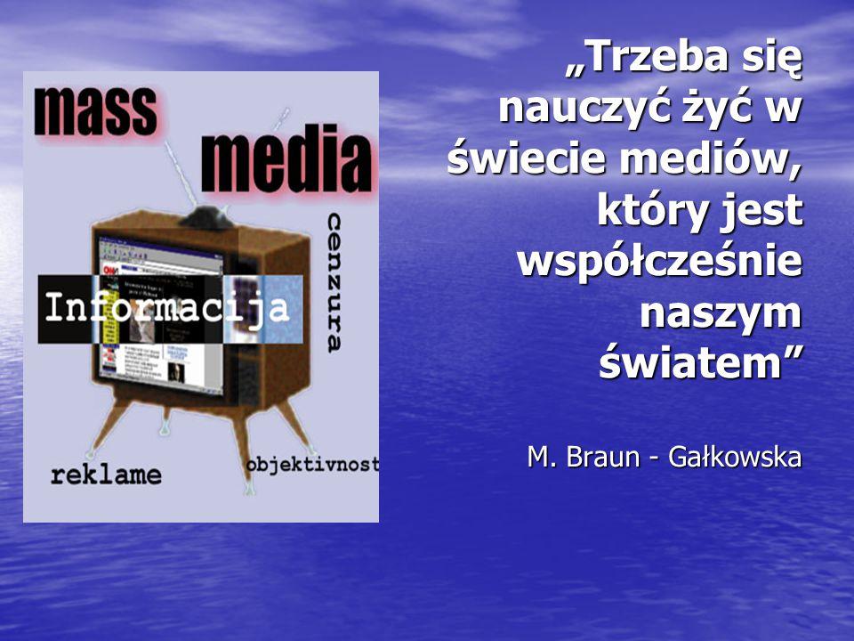 """""""Trzeba się nauczyć żyć w świecie mediów, który jest współcześnie naszym światem M."""