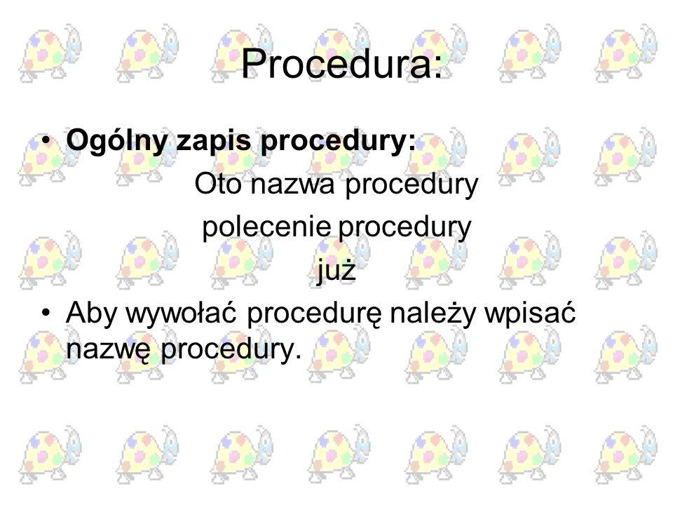 Procedura: Ogólny zapis procedury: Oto nazwa procedury