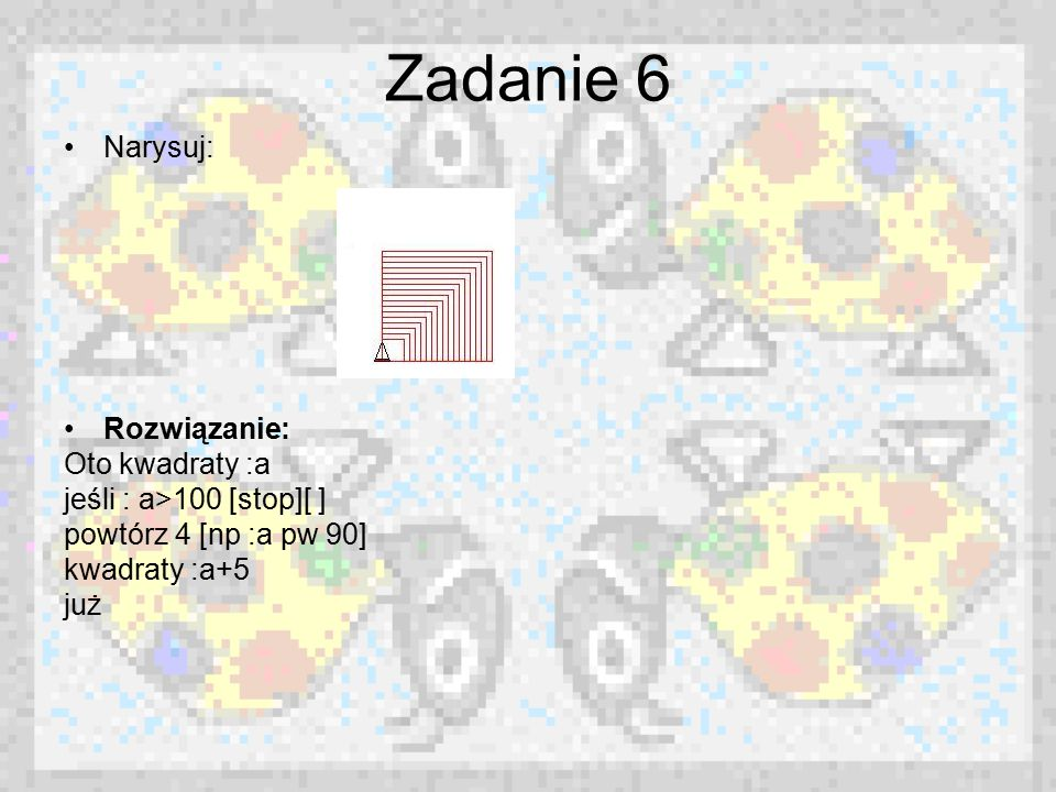 Zadanie 6 Narysuj: Rozwiązanie: Oto kwadraty :a