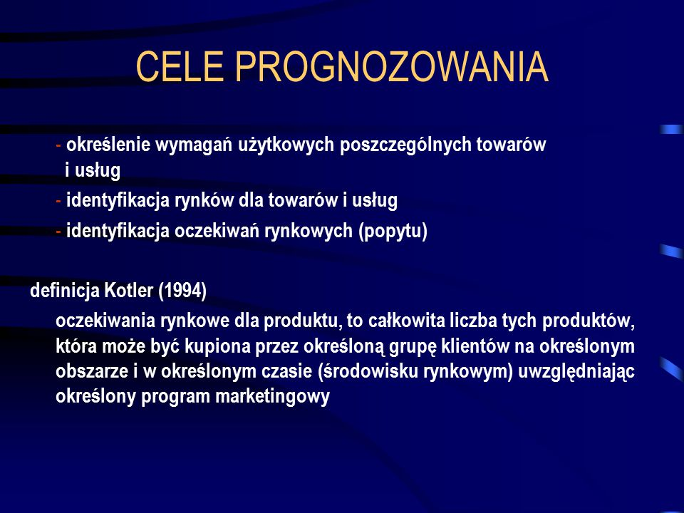 CELE PROGNOZOWANIA - określenie wymagań użytkowych poszczególnych towarów i usług. - identyfikacja rynków dla towarów i usług.