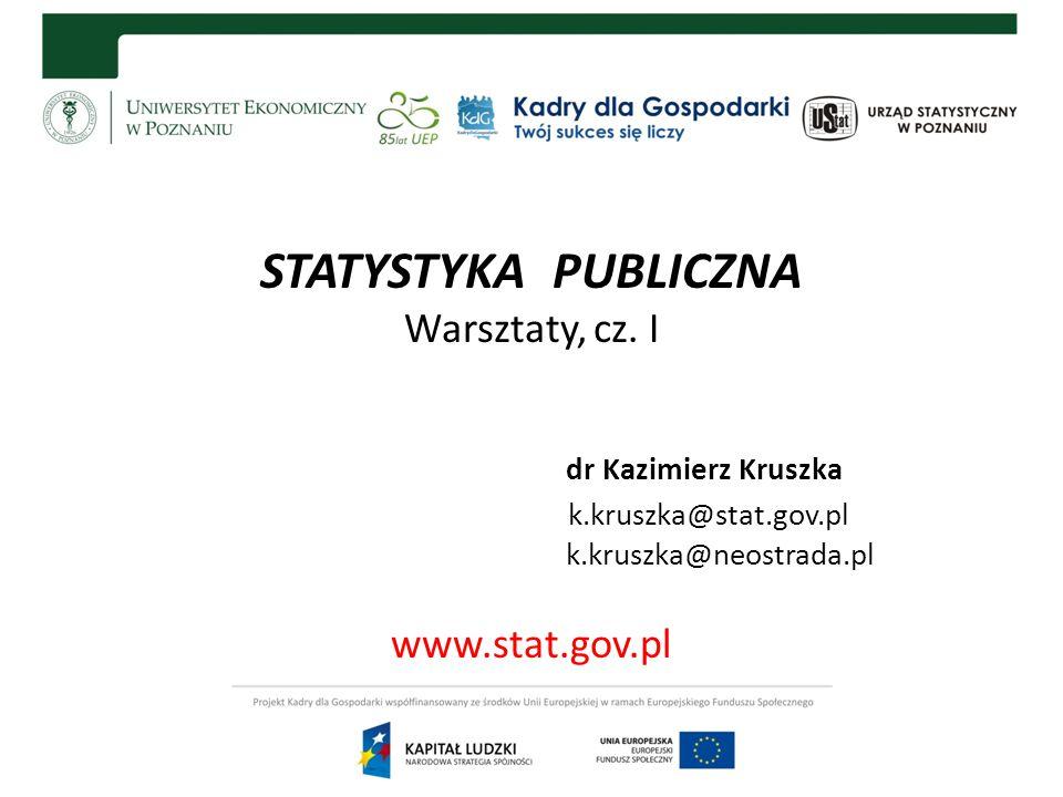 STATYSTYKA PUBLICZNA Warsztaty, cz. I dr Kazimierz Kruszka k