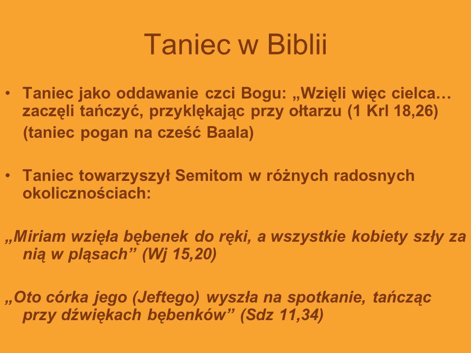 """Taniec w Biblii Taniec jako oddawanie czci Bogu: """"Wzięli więc cielca… zaczęli tańczyć, przyklękając przy ołtarzu (1 Krl 18,26)"""