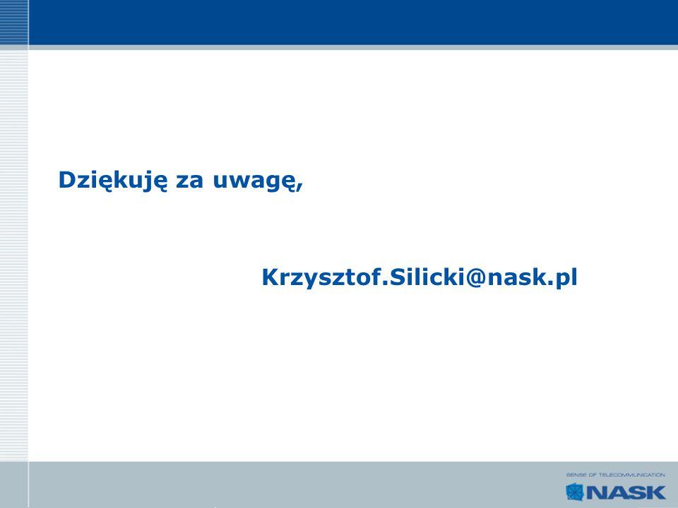 Dziękuję za uwagę, Krzysztof.Silicki@nask.pl