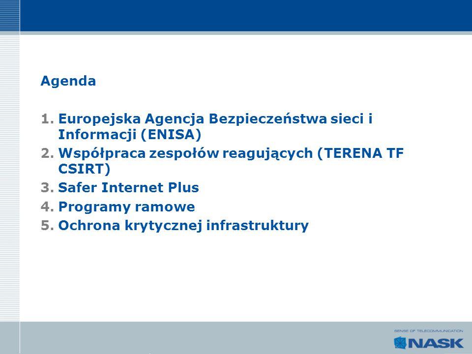 Agenda Europejska Agencja Bezpieczeństwa sieci i Informacji (ENISA) Współpraca zespołów reagujących (TERENA TF CSIRT)