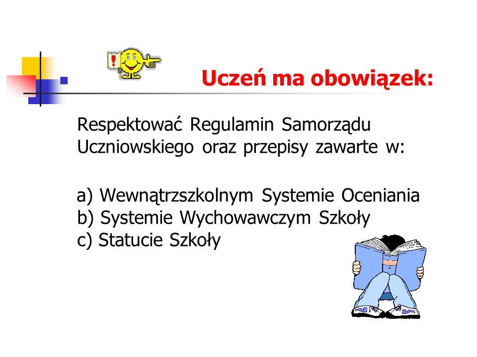 Uczeń ma obowiązek: Respektować Regulamin Samorządu Uczniowskiego oraz przepisy zawarte w: