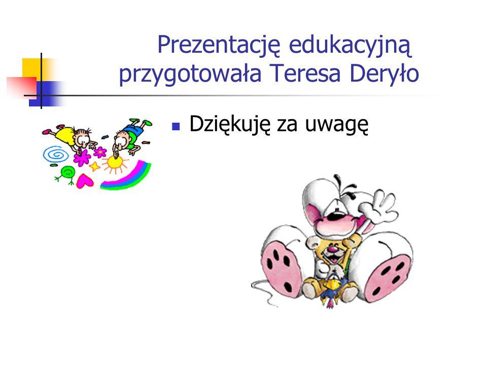 Prezentację edukacyjną przygotowała Teresa Deryło