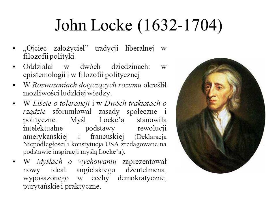 """John Locke (1632-1704) """"Ojciec założyciel tradycji liberalnej w filozofii polityki."""