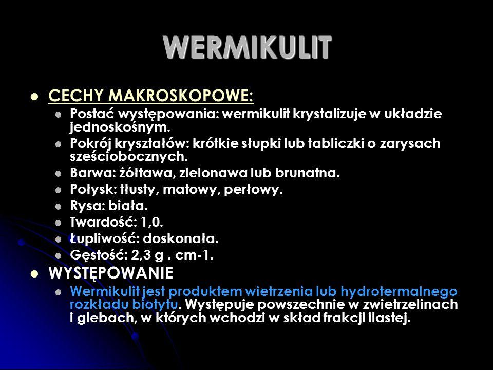 WERMIKULIT CECHY MAKROSKOPOWE: WYSTĘPOWANIE