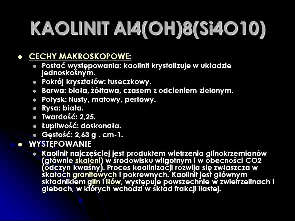 KAOLINIT Al4(OH)8(Si4O10) CECHY MAKROSKOPOWE: WYSTĘPOWANIE