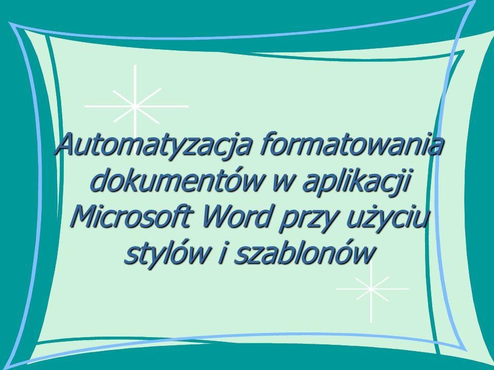Automatyzacja formatowania dokumentów w aplikacji Microsoft Word przy użyciu stylów i szablonów