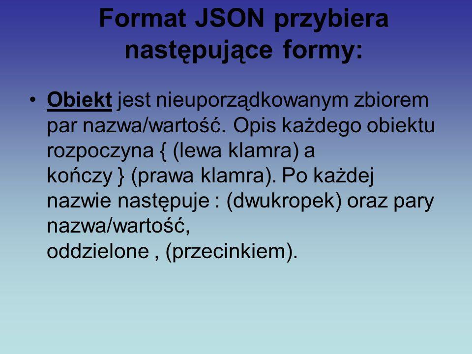Format JSON przybiera następujące formy: