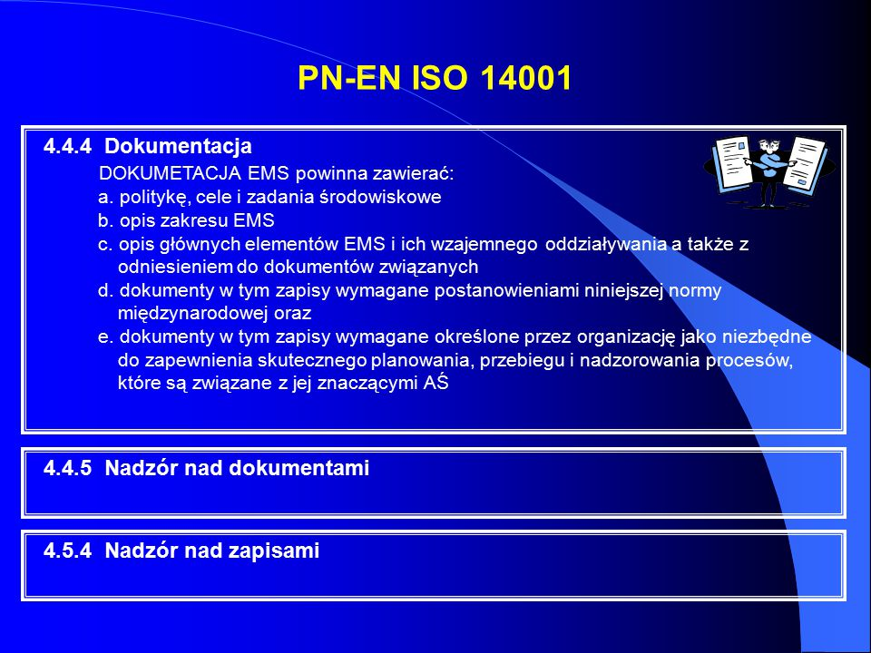 PN-EN ISO 14001 DOKUMETACJA EMS powinna zawierać: 4.4.4 Dokumentacja