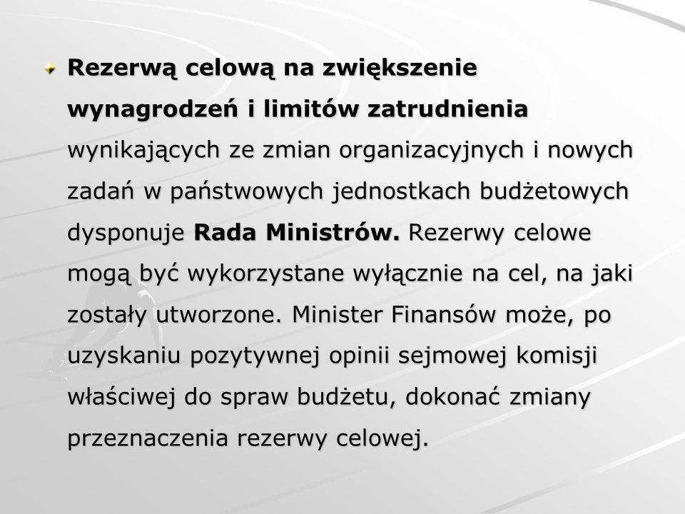 Rezerwą celową na zwiększenie wynagrodzeń i limitów zatrudnienia wynikających ze zmian organizacyjnych i nowych zadań w państwowych jednostkach budżetowych dysponuje Rada Ministrów.